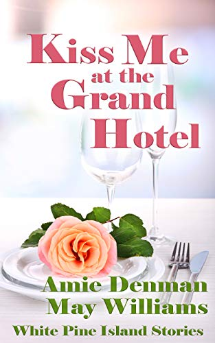 Kiss Me at the Grand Hotel (White Pine Island Stories Book 11)