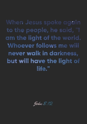 John 8: 12 Notebook: When Jesus spoke again to the people, he said, I am the light of the world. Whoever follows me will never walk in darkness, but will have the ligh: John 8:12 Notebook, Bible Verse Christian Journal/Diary Gift, Doodle Present