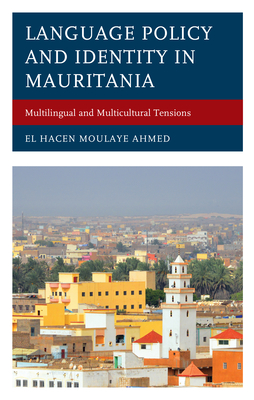 Language Policy and Identity in Mauritania: Multilingual and Multicultural Tensions
