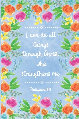 "I Can Do All Things Through Christ Who Strengthens Me Phil 4: 13: Prayer Journal for Women - Christian Inspirational Bible Verse Quote Notebook - 120 Pages - 6"" x 9"" - Trendy Blue Watercolor Floral Design - (Devotional Scripture Notepad for Women)"