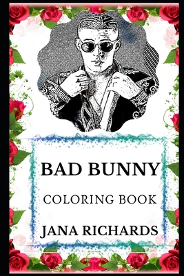 Bad Bunny Coloring Book: Legendary Latin Reggaeton Star and Famous Millennial Icon, Pop Prodigy and Acclaimed Artist Inspired Adult Coloring Book