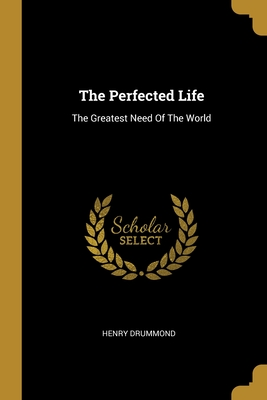 The Perfected Life: The Greatest Need Of The World