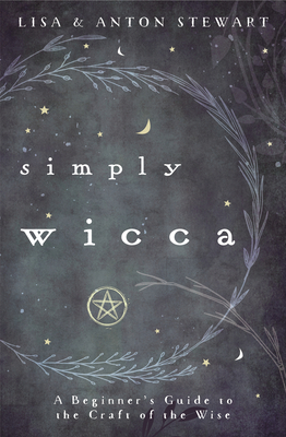 Simply Wicca: A Beginner's Guide to the Craft of the Wise