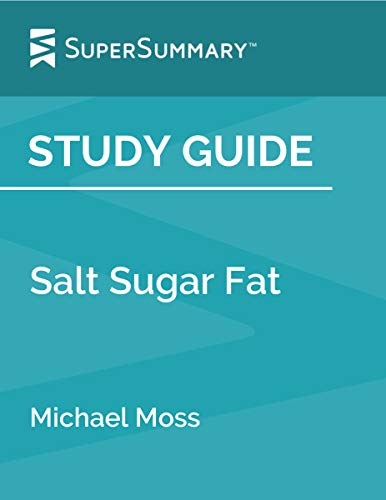 Study Guide: Salt Sugar Fat by Michael Moss