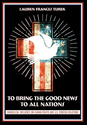 To Bring the Good News to All Nations: Evangelical Influence on Human Rights and U.S. Foreign Relations