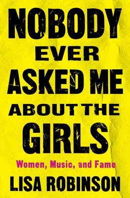 Nobody Ever Asked Me about the Girls: Women, Music, and Fame