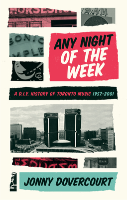 Any Night of the Week: A D.I.Y. History of Toronto Music, 1957-2001