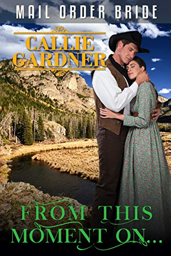 From This Moment On...: Historical Western Romance