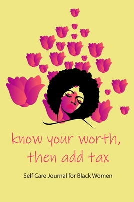 know your worth, then add tax. Self Care Journal for Black Women African American Black Women Empowerment Affirmation Motivational Gratitude Daily Planner