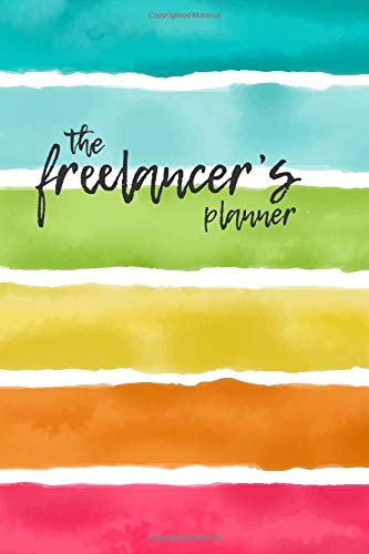 The Freelancer's Planner: A 3 Month Undated Planner with Billing Goals, full Saturday and Sunday Pages, To Do Lists and everything you need to manage your freelance business