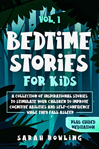 Bedtime Stories for Kids Vol. 1: A Collection of Inspirational Stories to Stimulate Your Children to Improve Cognitive Abilities and Self-Confidence While They Fall Asleep