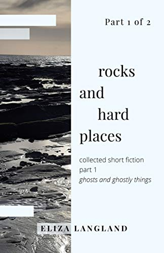 Rocks and Hard Places: ghost stories, love stories and collected short fiction