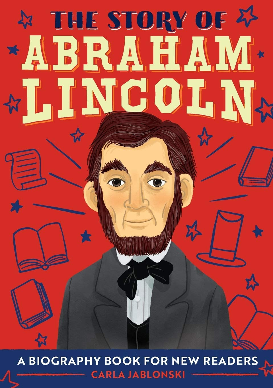 The Story of Abraham Lincoln: A Biography Book for New Readers
