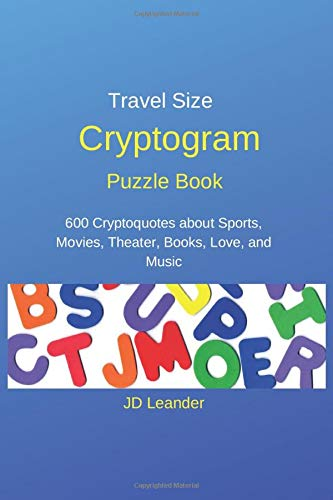 Travel Size Cryptogram Puzzle Book: 600 Cryptoquotes about Sports, Movies, Theater, Books, Love, and Music