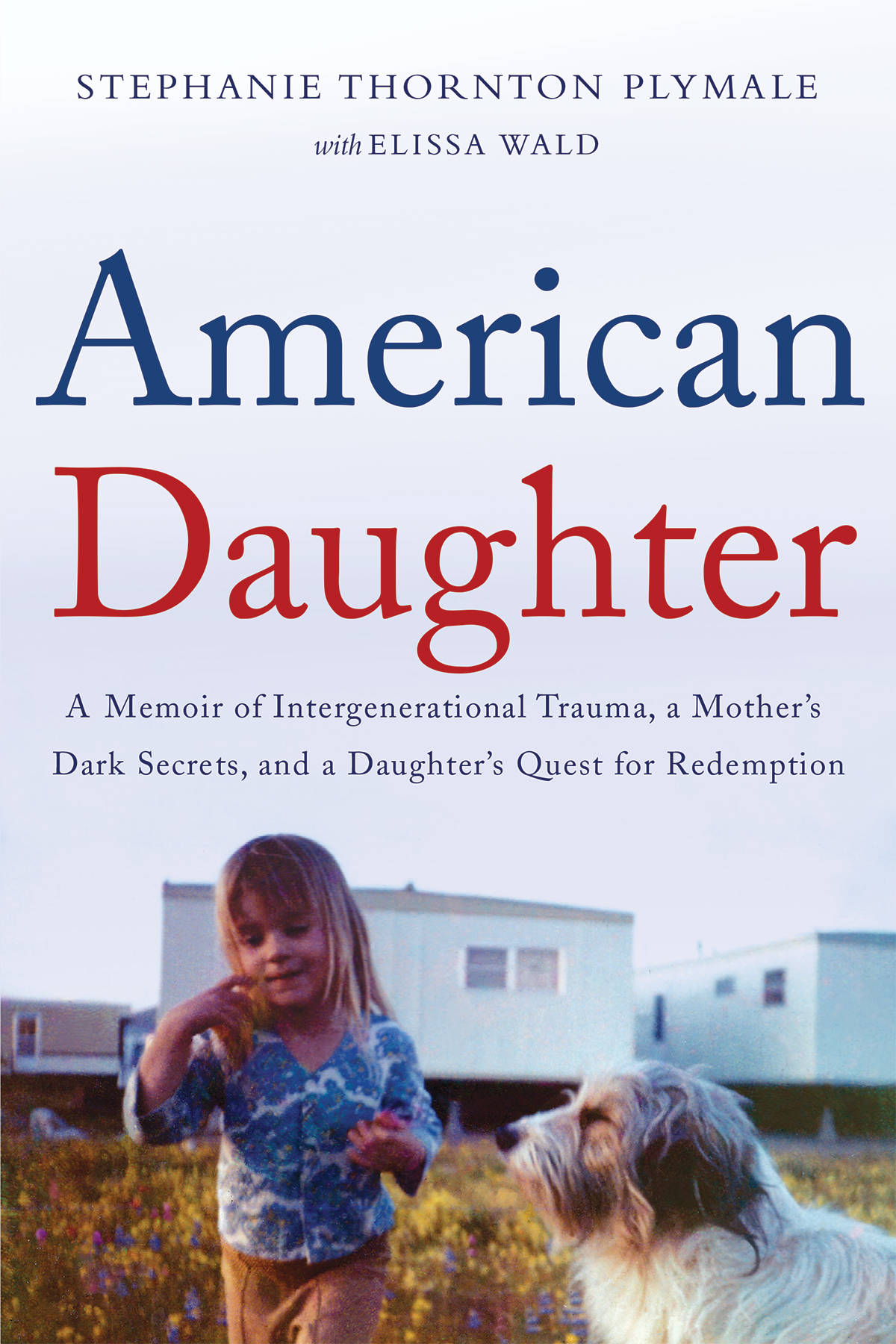 American Daughter: A Memoir of Intergenerational Trauma, a Mother's Dark Secrets, and a Daughter's Quest for Redemption
