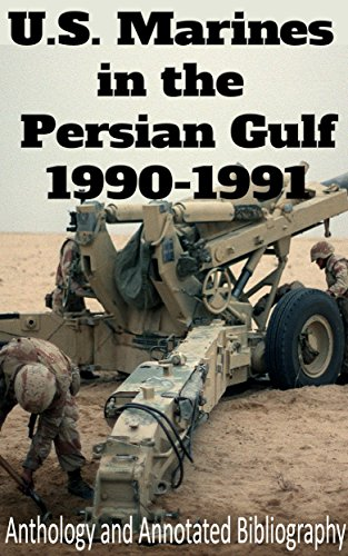 U.S. Marines In the Persian Gulf, 1990-1991: Anthology and Annotated Bibliography