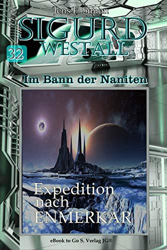 Expedition nach ENMERKAR (SIGURD WESTALL Im Bann der Naniten 32)