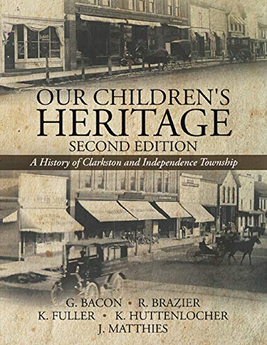Our Children's Heritage Second Edition: A History of Clarkston and Independence Township