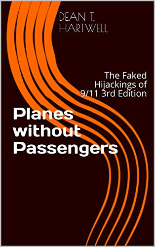 Planes without Passengers: The Faked Hijackings of 9/11 3rd Edition