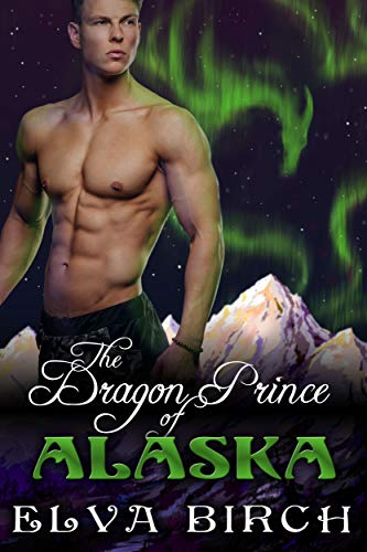 The Dragon Prince of Alaska (Royal Dragons of Alaska, #1)