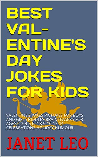 BEST VAL-ENTINE'S DAY JOKES FOR KIDS: VALENTINE'S JOKES PICTURES FOR BOYS AND GIRLS RIDDLES BRAINTEASERS FOR AGES 2-3-4-5-6-7-8-9-10-12-14 CELEBRATIONS HOLIDAY HUMOUR
