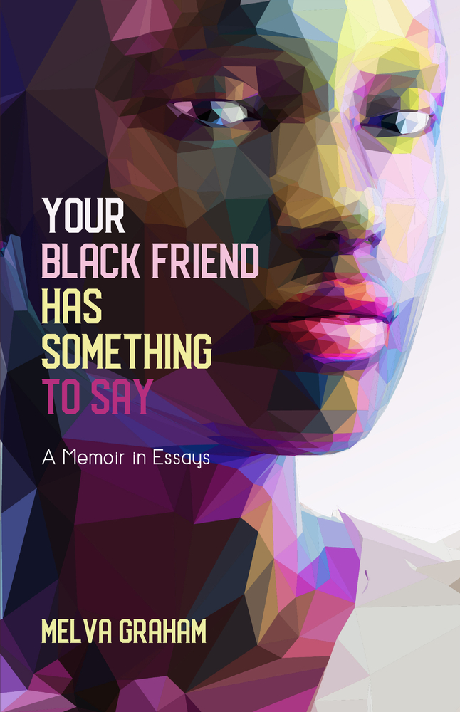Your Black Friend Has Something to Say: A Memoir in Essays