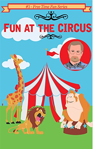 Fun at the Circus: Activity Book with Dot to Dot, Crosswords and Games for Children: Explore this fun activity book with highly visual games created for young children everywhere (Free Time Fun 3)