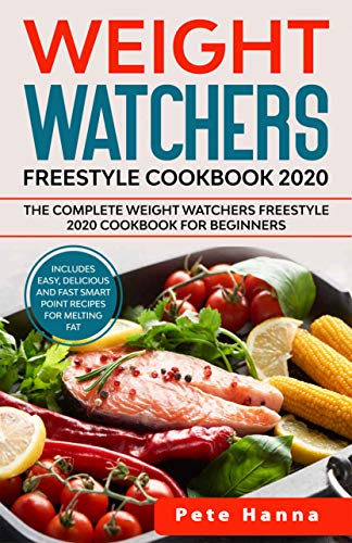 Weight Watchers Freestyle Cookbook: The Complete Weight Watchers Freestyle 2020 Cookbook for Beginners - Includes easy, delicious and fast Smart Point recipes for melting fat