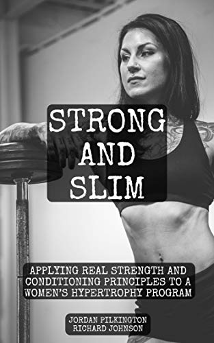 Strong and Slim: Applying Real Strength and Conditioning Principles to a Women's Hypertrophy Program
