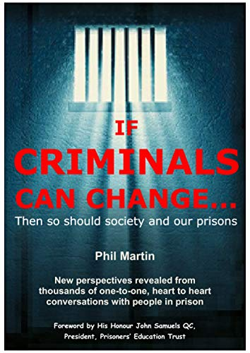 If Criminals Can Change Then So Should Society (and our prisons): Judging the UK Justice System - Insights into Imprisonment and True Stories of Rehabilitation (Prison Insights Book 1)