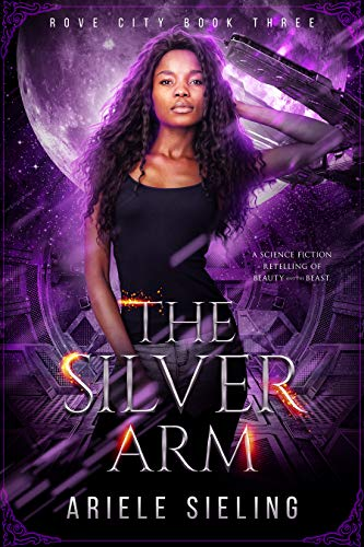 The Silver Arm: A Science Fiction Retelling of Beauty and the Beast (Rove City Book 3)