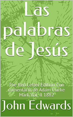 Las palabras de Jesús: The Red Letter Edition Con comentario de Adam Clarke Mark Vol. Il 1882