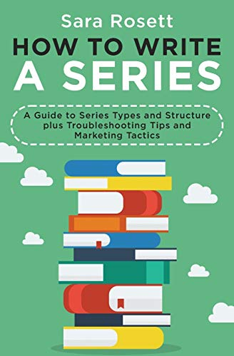 How to Write A Series: A Guide to Series Types and Structure plus Troubleshooting Tips and Marketing Tactics