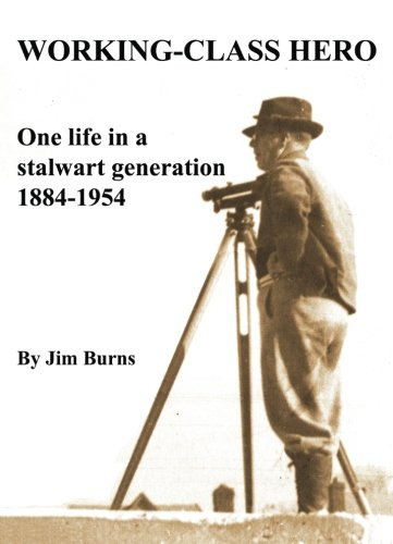 Working Class Hero: One Life in a Stalwart Generation 1884-1954