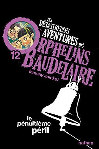 DÉSASTREUSES AVENTURES DES ORPHELINS BAUDELAIRE (LES) T.12 : LE PÉNULTIÈME PÉRIL