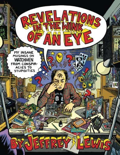 Revelations in the Wink of an Eye: My Insane Musings on Watchmen from Conspiracies to Stupidities