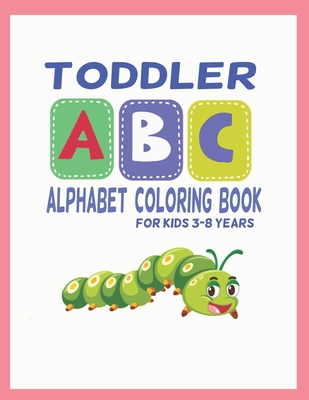 toddler abc alphabet coloring book for kids: black&white Alphabet coloring book for kids ages 3-8/ 90 Pages size 8.5x 11 in . Toddler ABC coloring book Paperback - Large Print