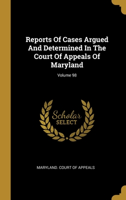 Reports Of Cases Argued And Determined In The Court Of Appeals Of Maryland; Volume 98