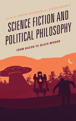 Science Fiction and Political Philosophy: From Bacon to Black Mirror