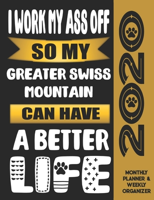 I Work My Ass Off So My Greater Swiss Mountain Can Have A Better Life: 2020 Monthly Planner Calendar And Weekly Organizer, Income And Expense Budget Tracker For Greater Swiss Mountain Dog Lovers