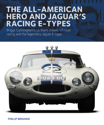 The All-American Hero and Jaguar's Racing E-types: Briggs Cunningham's Le Mans dream, US road racing, and the legendary Jaguar E-type
