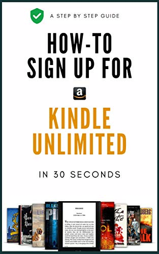 Kindle Unlimited: The Fast & Easy Way On How To Sign Up For Kindle Unlimited in 30 Seconds - A Complete Step By Step Screenshot Guide