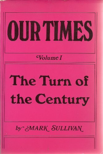 Our Times: Turn of the Century: ; Volume I