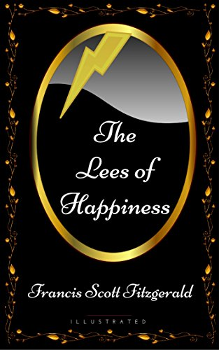 The Lees of Happiness: By Francis Scott Fitzgerald - Illustrated
