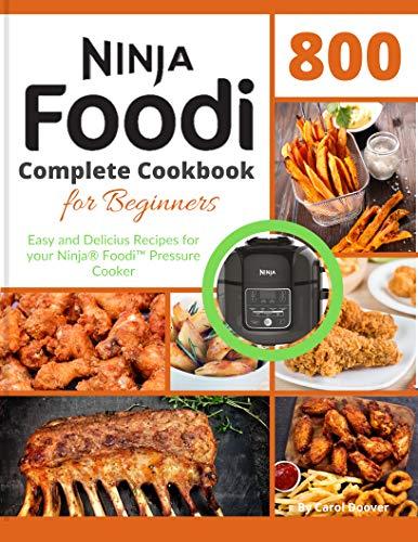 Ninja Foodi Cookbook 800: Complete Cookbook for beginners Easy and delicious recipe for your Ninja® Foodi™ pressure cooker