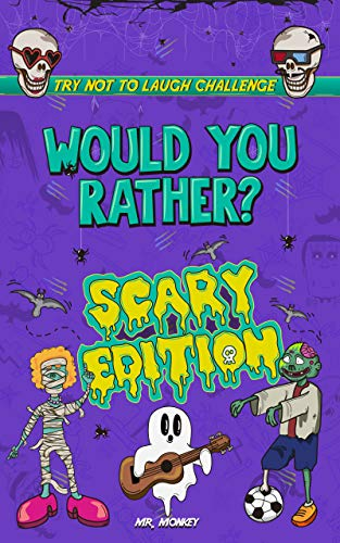 Try Not to Laugh Challenge - Would You Rather? - SCARY Edition: A Hilarious and Interactive Game Book for Kids Age 6, 7, 8, 9, 10, 11, and 12 Years Old