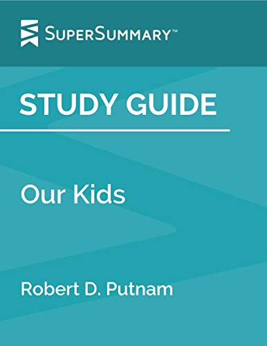 Study Guide: Our Kids by Robert D. Putnam