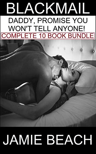 Blackmail: Daddy, Promise You Won't Tell Anyone!: 10 Full Length Explicit Blackmail Forced Submission Taboo Book Bundle (Explicit Blackmail Forced Submission Taboo 10 Book Bundle 1)