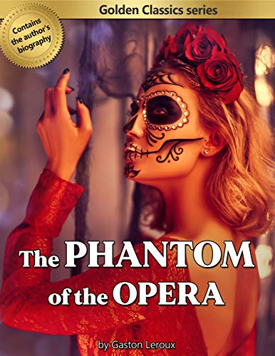 The Phantom of the Opera (Annotated) (Golden Classics)