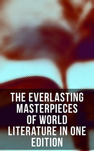 The Everlasting Masterpieces of World Literature in One Edition: Romeo and Juliet, Notre Dame, Tao Te Ching, Botchan, Anna Karenina, Great Expectations, ... The Divine Comedy, Decameron, Gitanjali…